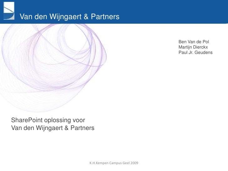 Van den Wijngaert & Partners<br />Ben Van de Pol<br />MartijnDierckx<br />Paul Jr. Geudens<br />SharePoint oplossing voor ...