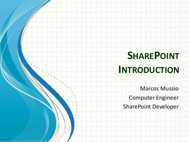SHAREPOINT INTRODUCTION Marcos Mussio Computer Engineer SharePoint Developer