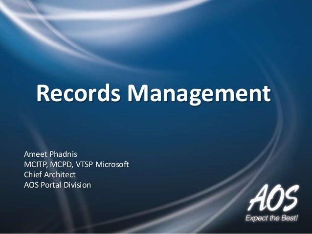 Records ManagementAmeet PhadnisMCITP, MCPD, VTSP MicrosoftChief ArchitectAOS Portal Division