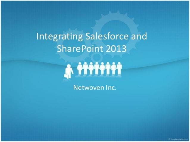 Integrating Salesforce and SharePoint 2013 Netwoven Inc.