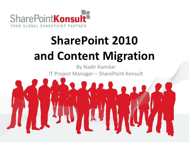 SharePoint 2010and Content Migration              By Nadir Kamdar  IT Project Manager – SharePoint Konsult