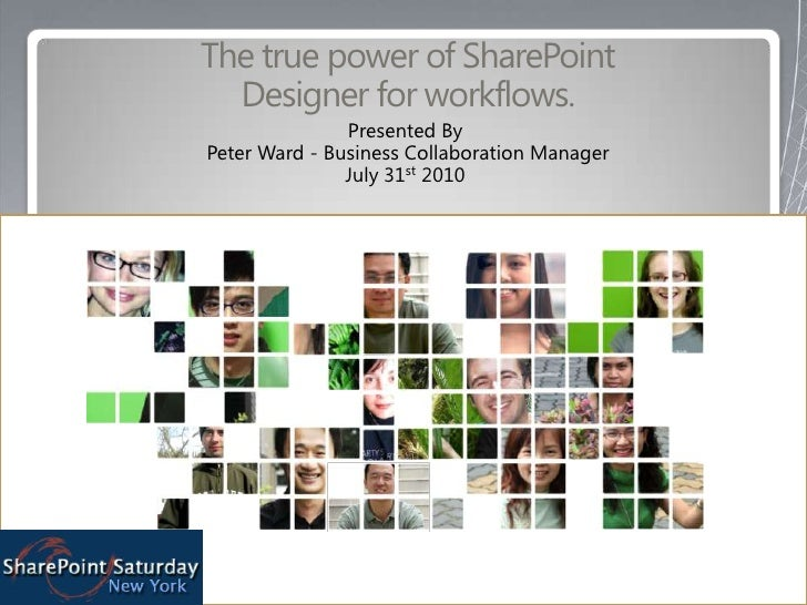 The true power of SharePoint Designer for workflows.<br />Presented By<br /> Peter Ward - Business Collaboration Manager <...