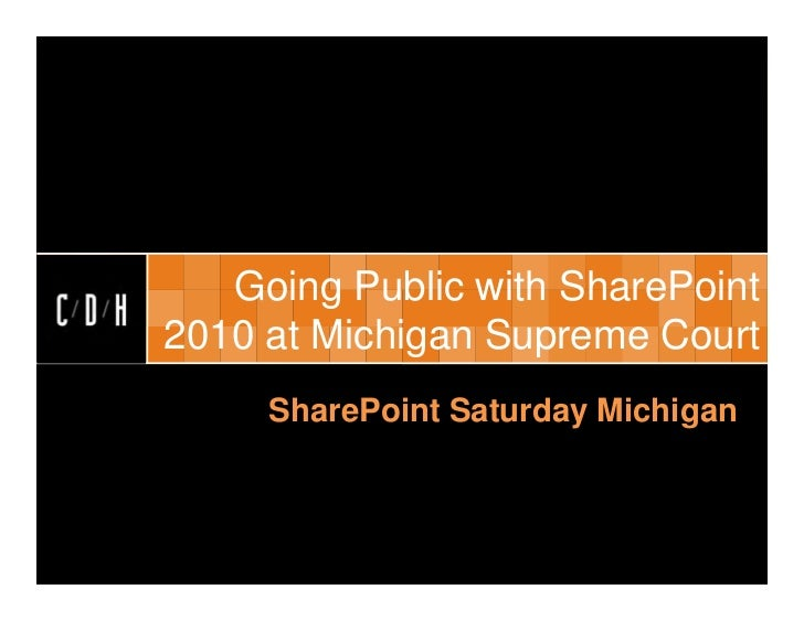 Going Public with SharePoint2010 at Michigan Supreme Court     SharePoint Saturday Michigan