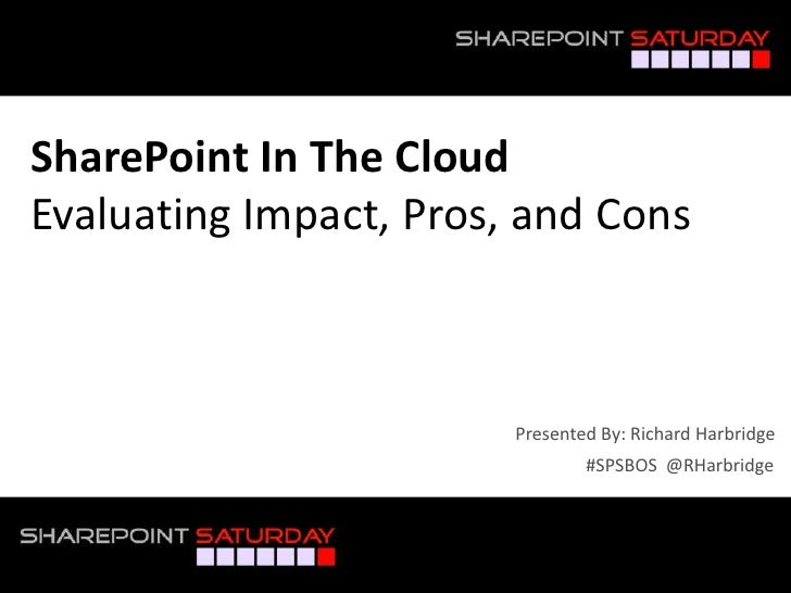 SharePoint Saturday Boston - SharePoint In The Cloud: Evaluating Pros Impacts and Cons