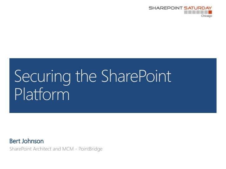 Bert Johnson<br />SharePoint Architect and MCM - PointBridge<br />Securing the SharePoint Platform<br />