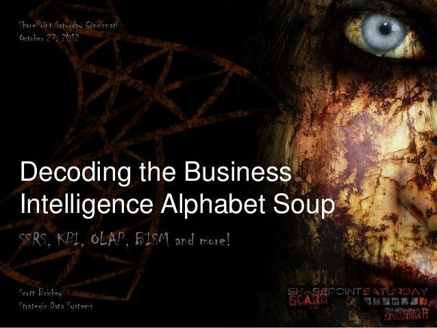 SharePoint Saturday CincinnatiOctober 27, 2012Decoding the BusinessIntelligence Alphabet SoupSSRS, KPI, OLAP, BISM and mor...
