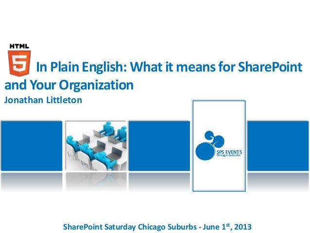 SharePoint Saturday Chicago Suburbs - June 1st, 2013SPS EVENTSChicago-SuburbsIn Plain English: What it means for SharePoin...