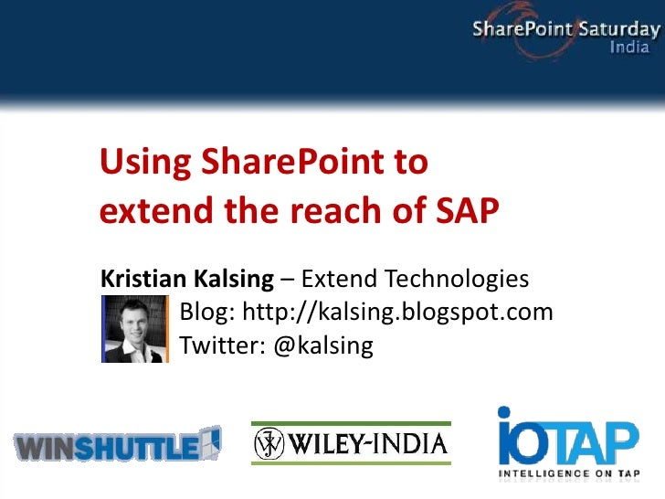 Using SharePoint toextend the reach of SAP<br />Kristian Kalsing – Extend Technologies	  Blog: http://kalsing.blogspot.com...