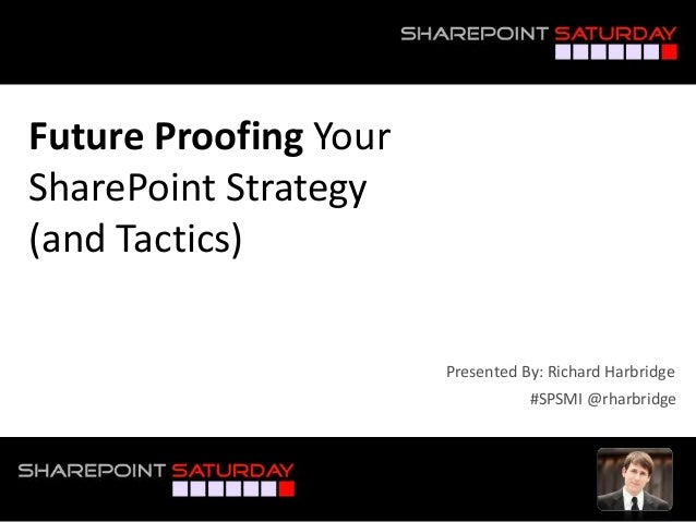 SharePoint Saturday Michigan - Future Proofing Your SharePoint Strategy