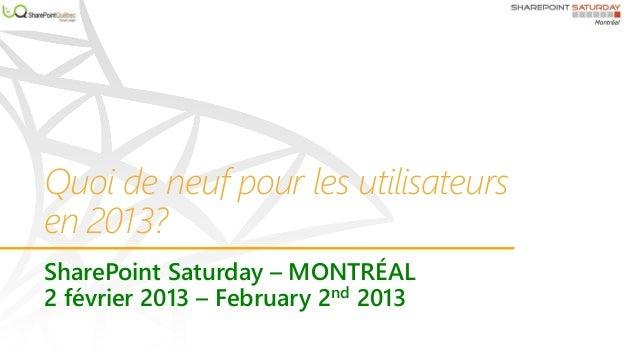 Quoi de neuf pour les utilisateursen 2013?SharePoint Saturday – MONTRÉAL2 février 2013 – February 2nd 2013