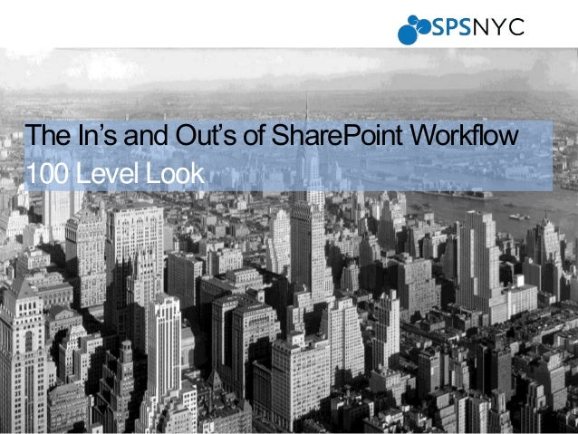 1 | SharePoint Saturday New York City 2013 The In's and Out's of SharePoint Workflow 100 Level Look