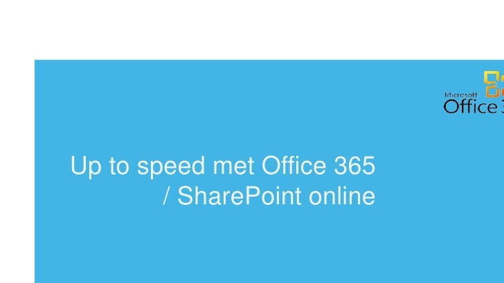 Up to speed met Office 365        / SharePoint online