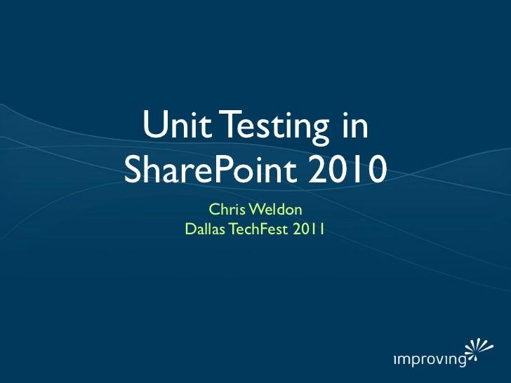 Unit Testing inSharePoint 2010      Chris Weldon   Dallas TechFest 2011