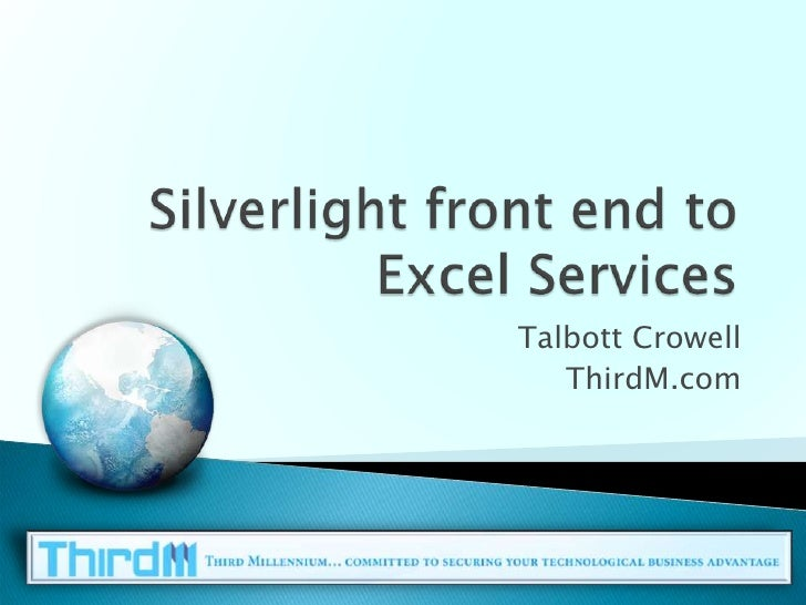 Silverlight front end to Excel Services<br />Talbott Crowell<br />ThirdM.com<br />