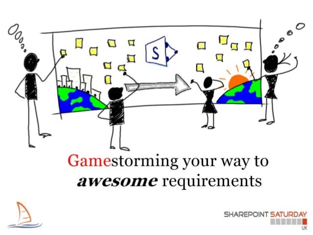 SharePoint Saturday UK - Gamestorming your way to awesome requirements