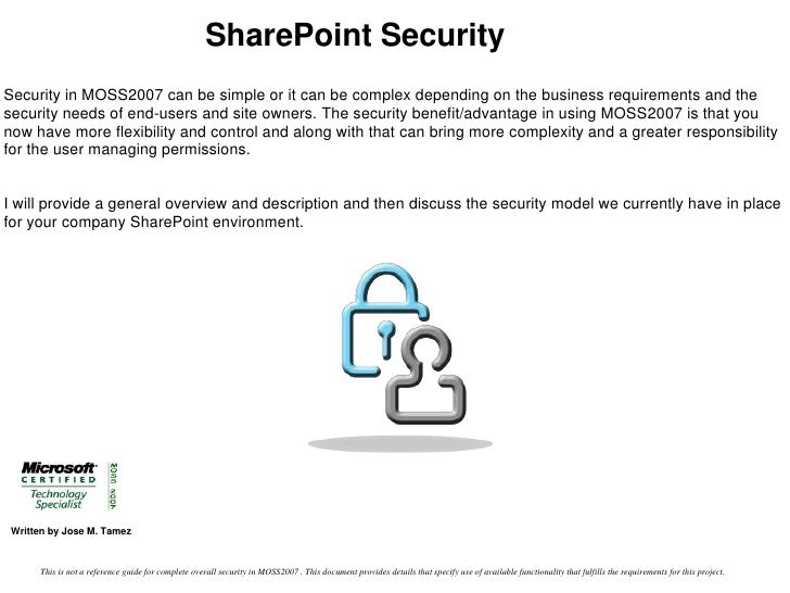 SharePoint Security<br />Security in MOSS2007 can be simple or it can be complex depending on the business requirements an...