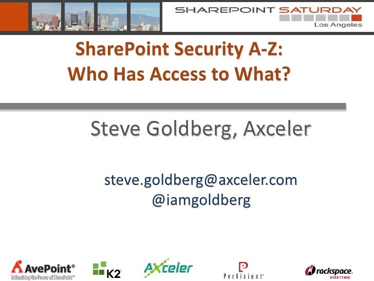 SharePoint Security A-Z:Who Has Access to What?  Steve Goldberg, Axceler   steve.goldberg@axceler.com          @iamgoldberg
