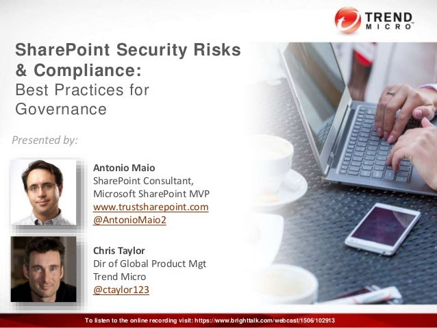 SharePoint Security Risks & Compliance: Best Practices for Governance Antonio Maio SharePoint Consultant, Microsoft ShareP...