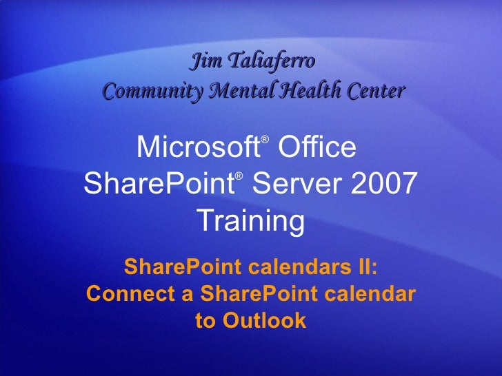 Microsoft ®  Office  SharePoint ®  Server  2007 Training SharePoint calendars II: Connect a SharePoint calendar to Outlook...