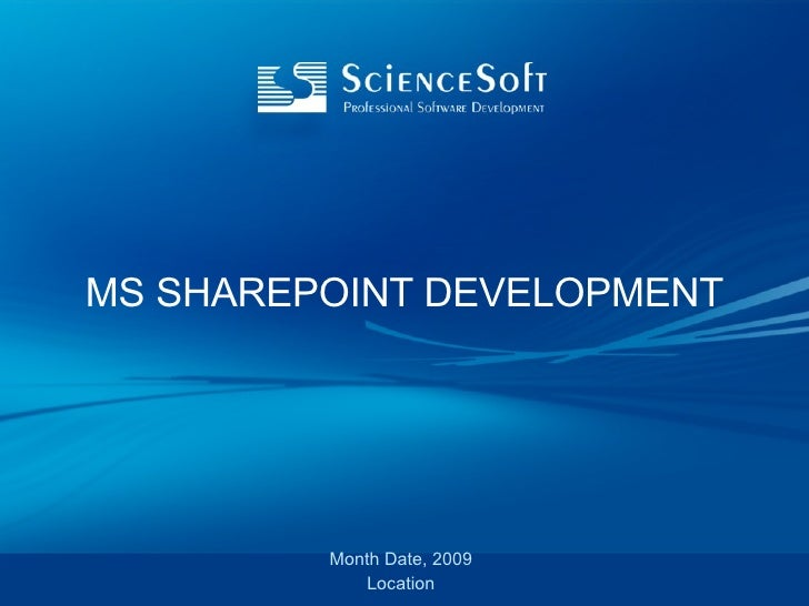 MS SHAREPOINT DEVELOPMENT Month Date, 2009 Location