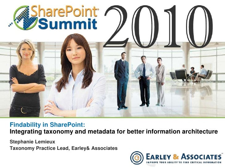 Findability in SharePoint: Integrating taxonomy and metadata for better information architecture <br />Stephanie Lemieux<b...