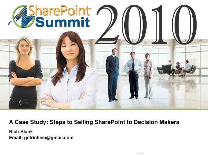 Share Point Summit 2010 - Selling SharePoint to Decision Makers