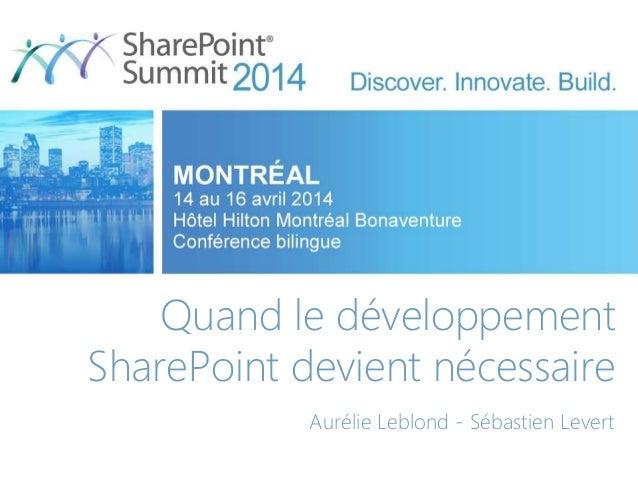 Quand le développement SharePoint devient nécessaire Aurélie Leblond - Sébastien Levert