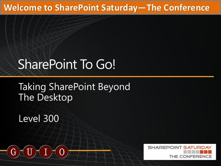 SharePoint To Go - SharePoint Saturday: The Conference - Aug 13, 2011