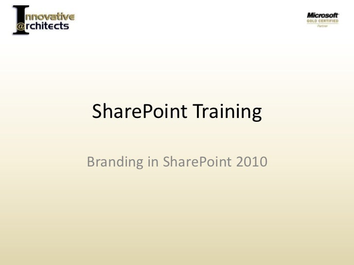 SharePoint Training<br />Branding in SharePoint 2010<br />
