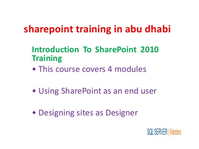 sharepoint training in abu dhabi Introduction To SharePoint 2010 Training • This course covers 4 modules • Using SharePoin...