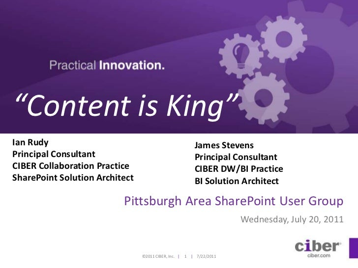 """Content is King""<br />Ian RudyPrincipal ConsultantCIBER Collaboration PracticeSharePoint Solution Architect<br />James St..."