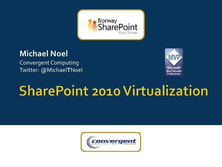SharePoint 2010 Virtualization<br />Michael Noel<br />Convergent Computing<br />Twitter: @MichaelTNoel<br />