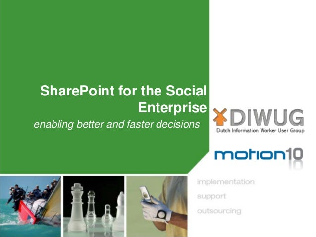 SharePoint for the Social               Enterpriseenabling better and faster decisions