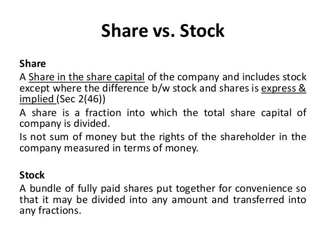 Share vs. Stock Share A Share in the share capital of the company and includes stock except where the difference b/w stock...