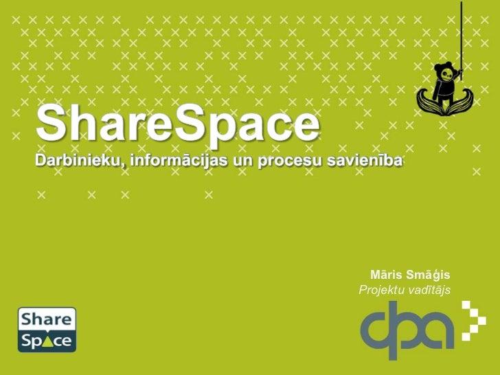 ShareSpaceDarbinieku, informācijas un procesu savienība<br />Māris Smāģis<br />Projektu vadītājs <br />