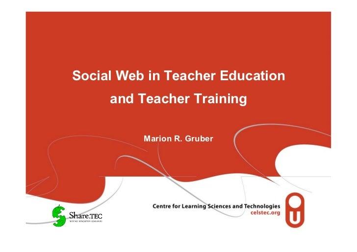 Social Web in Teacher Education     and Teacher Training          Marion R. Gruber