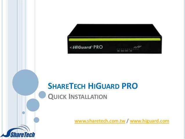 SHARETECH HIGUARD PRO QUICK INSTALLATION www.sharetech.com.tw / www.higuard.com