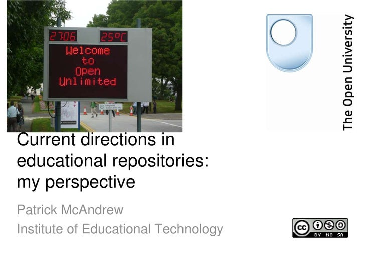 Current directions in educational repositories: my perspective Patrick McAndrew Institute of Educational Technology