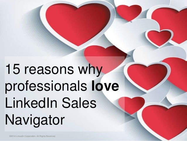 15 reasons why professionals love LinkedIn Sales Navigator ©2014 LinkedIn Corporation. All Rights Reserved.