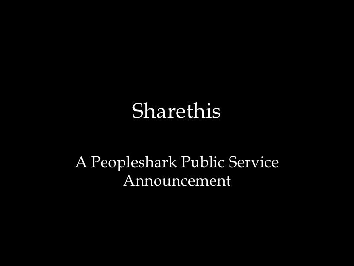Sharethis<br />A Peopleshark Public Service Announcement<br />