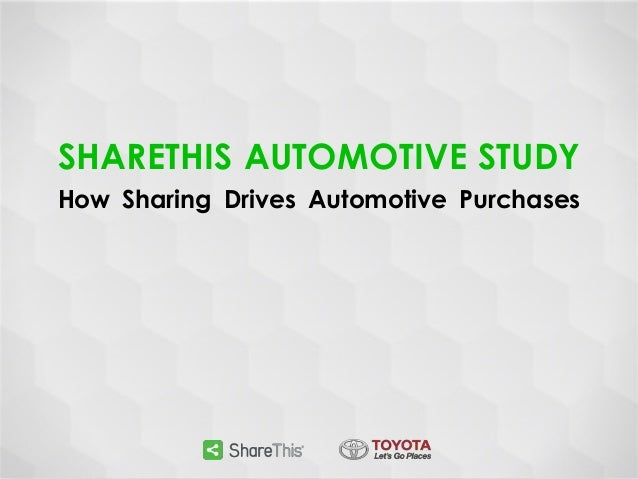 SHARETHIS AUTOMOTIVE STUDY How Sharing Drives Automotive Purchases