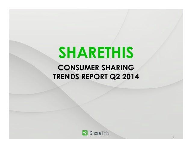 SHARETHIS   CONSUMER SHARING TRENDS REPORT Q2 2014 1