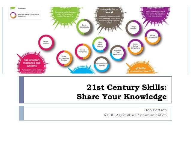 21st Century Skills: Share Your Knowledge Bob Bertsch NDSU Agriculture Communication