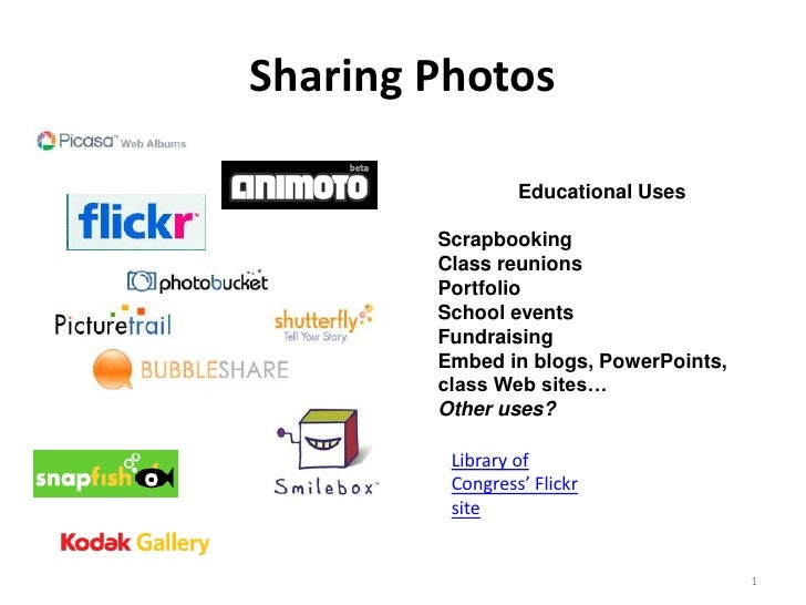 Sharing Photos<br />1<br />Educational Uses<br />Scrapbooking<br />Class reunions<br />Portfolio<br />School events<br />F...