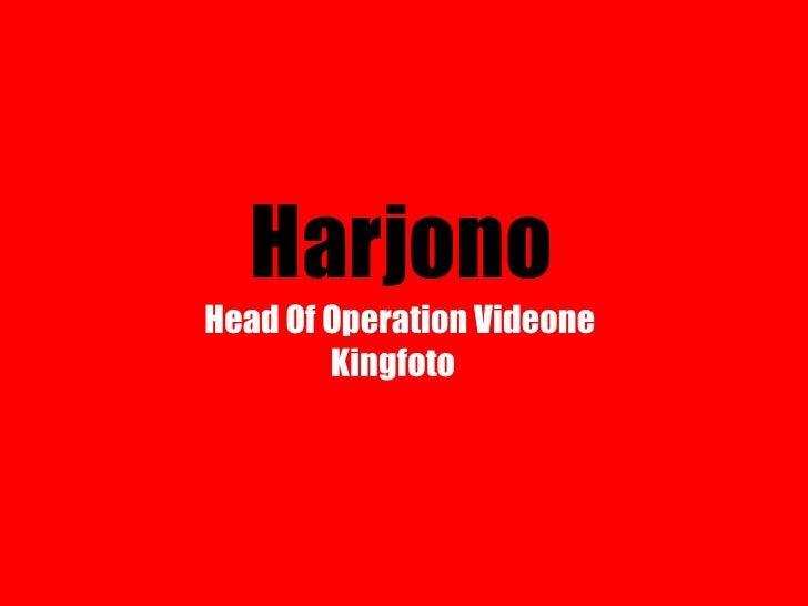 Harjono<br />Head Of Operation Videone<br />   Kingfoto<br />