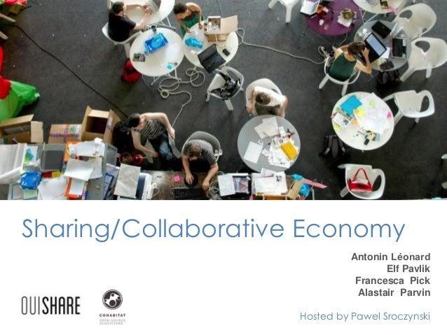 Sharing/Collaborative Economy Antonin Léonard Elf Pavlik Francesca Pick Alastair Parvin Hosted by Pawel Sroczynski