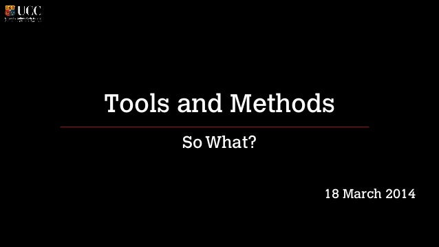 Tools and Methods SoWhat? ! ! 18 March 2014