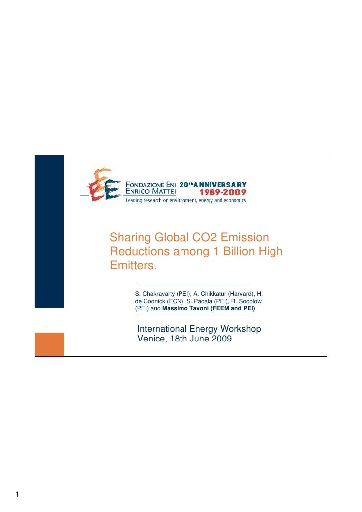 Sharing Global CO2 Emission     Reductions among 1 Billion High     Emitters.          S. Chakravarty (PEI), A. Chikkatur ...