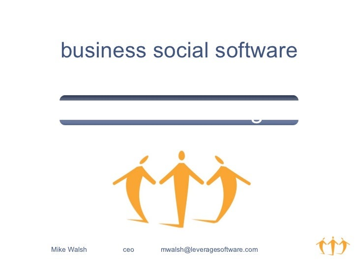 Return on Sharing  tm business social software Mike Walsh ceo   mwalsh@leveragesoftware.com