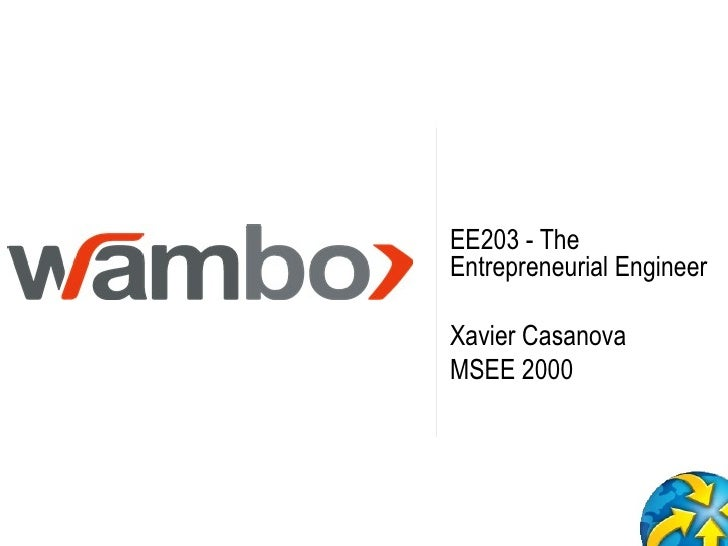 EE203 - The Entrepreneurial Engineer Xavier Casanova MSEE 2000